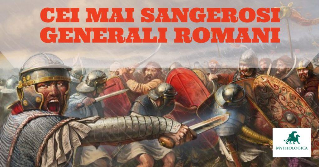 cei mai sangerosi generali romani