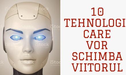10 tehnologii din viitor care vor schimba total lumea