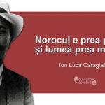 Ion Luca Caragiale – ce stim si ce nu stim despre marele nostru dramaturg? Procese de plagiat, averi mostenite si femei frumoase