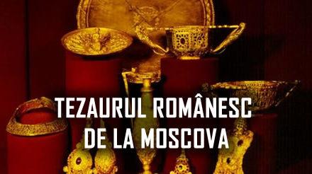 Unde este tezaurul romanesc de la Moscova?